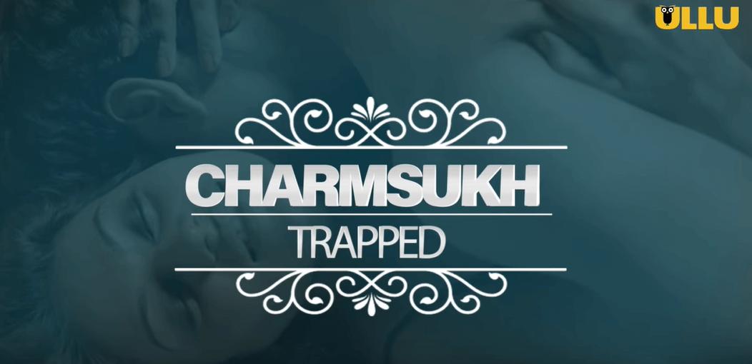 Charmsukh Trapped Web Series