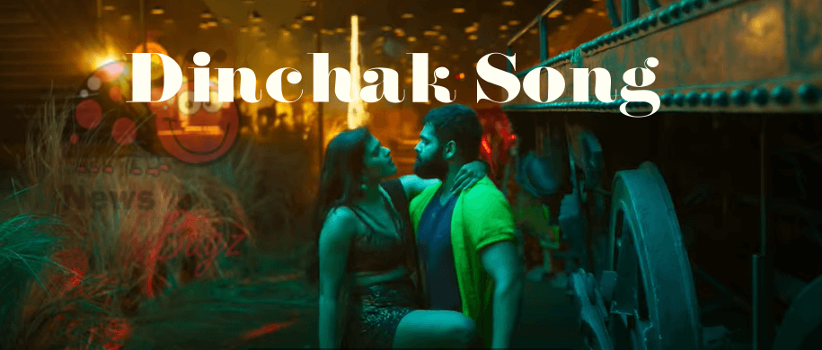 Dinchak Video Song