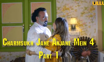 Charmsukh Jane Anjane Mein 4 Part 1 Ullu